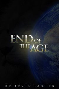 End of the Age with Dr. Irvin Baxter